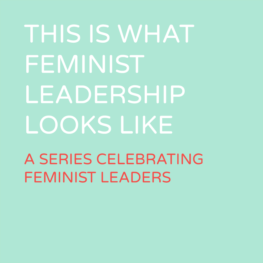 This is what Feminist Leadership looks like